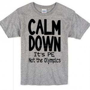 Calm Down It's PE Not the Olympics Shirt - Back to School Physical Education Ed Coach Shirt - Teacher Appreciation for Gym Coach PE Teachers
