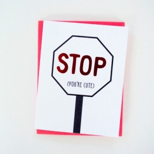 Stop YOU'RE CUTE Greeting Card