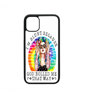 iPhone Cases I'm Blunt Because God Rolled Me That Way