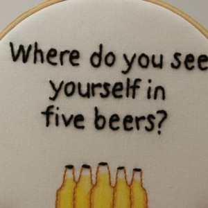 """Funny """"Where do you see yourself in 5 beers?"""" Hand Stitched Modern Embroided Hoop Wall Hanging Decor."""