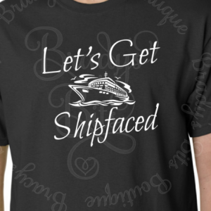 Let's Get Shipfaced Shirt