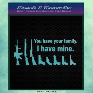 Gun Family You Have your Family Rifle Weapons Decal Bumper Sticker Iphone Ipad Accessory