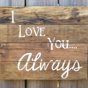 Handmade Distressed Reclaimed Pallet Wood Natural Finish Hand Painted Sign I Love You Always