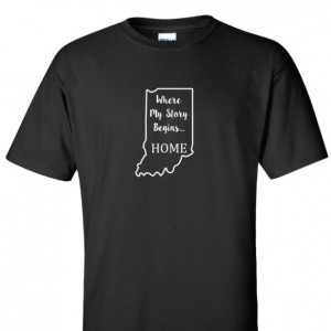 Indiana State T Shirt, Where My Story Begins... Home State T Shirt FREE SHIPPING