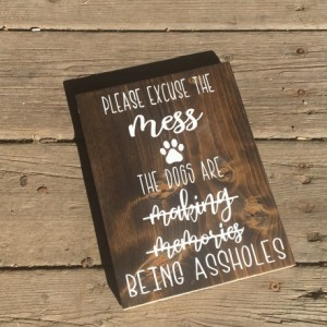 EXCUSE THE MESS - Dog Sign - Pet Sign - Funny Dog Sign - Making Memories Sign - Dog Mom - Dog Mom Gift - Wood Sign - Rustic Wood Sign -