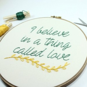 I Believe in a Thing Called Love Embroidery Hoop Art