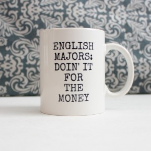 English Majors Doing it for the Money Mug - teacher gift, funny coffee cup, pencil holder, catch-all - Ready to Ship