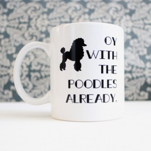 Oy with the Poodles Already - Gilmore Girls inspired tv Show coffee cup, mug, pencil holder, catch-all