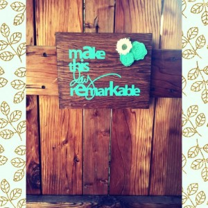 Make this Day Remarkable wood sign, Home Decor