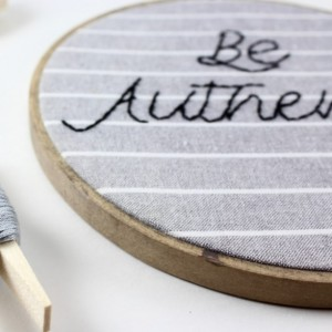 Be Authentic Embroidery Hoop Art