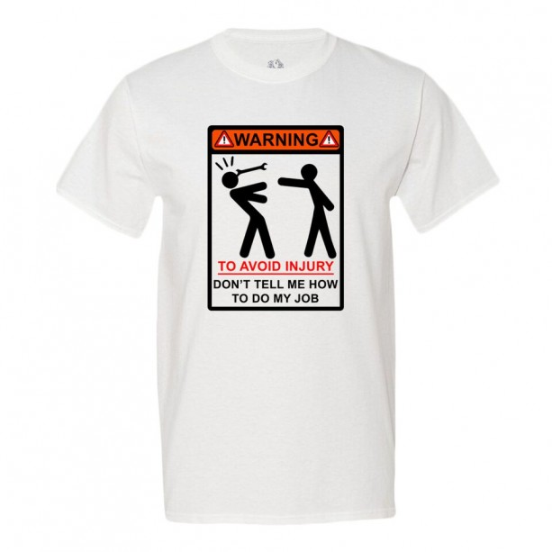 Warning! To Avoid Injury Don't Tell Me How to Do My Job - Men's T-Shirt - Funny Gift