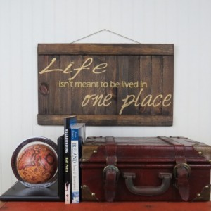 Rustic 'Life isn't meant to be lived in one place' wooden wall art