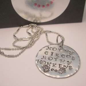 Not my circus ,not my monkeys, custom hand stamped necklace.
