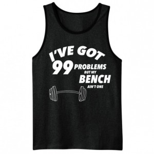 I've Got 99 Problems But My Bench Ain't One - Men's Workout Tank