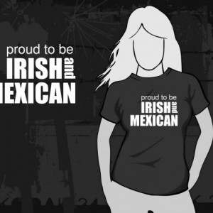 Proud to be Irish & Mexican T-shirt (can be changed to any country)