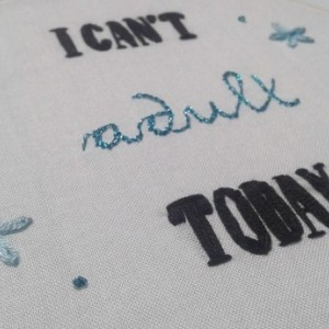 I Can't Adult Today Hand Embroidery Hoop- Wall Art (6 inch)
