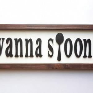 Wanna Spoon? Wood Sign