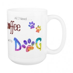 Dog Lover Mug - Dog Coffee Mug - All I Need is Coffee and My Dog 9 - Cute Coffee Mug - Dog Mom Gift - Dog Lover Gift - Unique Coffee Mug