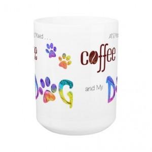 Dog Lover Mug - Dog Coffee Mug - All I Need is Coffee and My Dog 9 - Cute Coffee Mug - Dog Mom Gift - Dog Lover Gift - Unique Coffee Mug
