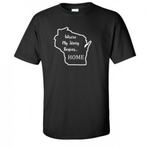 Wisconsin State T Shirt, Where My Story Begins... Home State T Shirt FREE SHIPPING