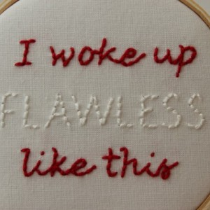 I Woke Up Like This, Flawless.  Hand Stitched Modern Embroidery Hoop Wall Hanging Decor. Ready to Ship!