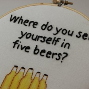"Funny ""Where do you see yourself in 5 beers?"" Hand Stitched Modern Embroided Hoop Wall Hanging Decor."