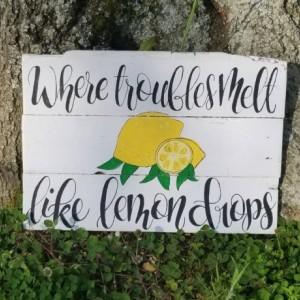 Where troubles melt like lemon drops sign, lemon decor, yellow kitchen sign, rustic farmhouse kitchen, somewhere over the rainbow lemon sign