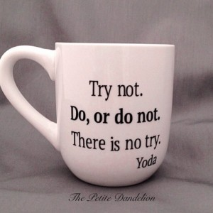 Try not! Do, or do not.  Yoda Quote Mug