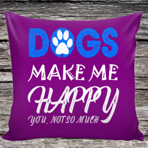 Dogs Make Me Happy Pillow Cover, Throw Pillow Cover, Valentine gift, Funny Dog Quote Pillow Cover, gift for dog lovers