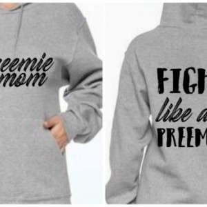 Fight Like A Preemie sweatshirt (mom)
