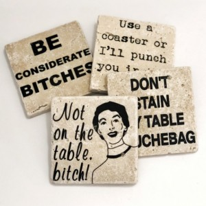 Funny Coasters, Don't Stain My Table Douchebag, Use A Coaster or I'll Punch You in the Throat, Not on the Table Bitch, Be Considerate Bitch