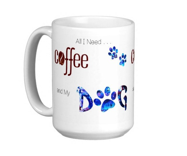 Dog Lover Mug - Dog Coffee Mug - All I Need is Coffee and My Dog 4 - Cute Coffee Mug - Dog Mom Gift - Dog Lover Gift - Unique Coffee Mug