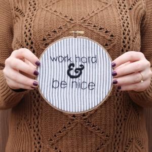Work Hard and Be Nice Embroidery Hoop Art
