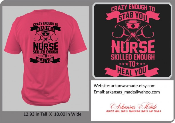 Custom nurse shirt. Crazy enough to stab you, skilled enough to heal you. Design on back of shirt. RN LPN Nurse shirt.