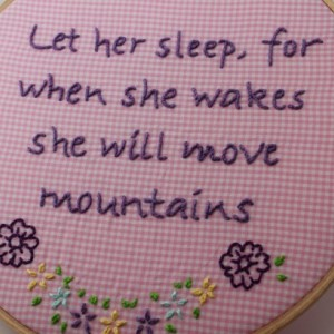 "Hand Embroidered ""Let her sleep, for when she wakes she will move mountains"" quote. 8 Inch Hoop, Hoop Art. Made to Order"