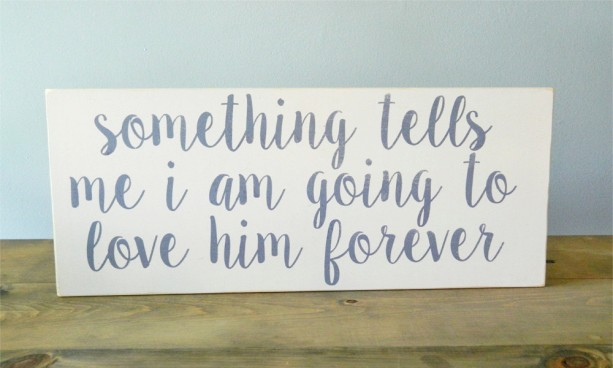 Something tells me I am going to love him forever - Wood Sign - Nursery Decor - Baby Shower Gift
