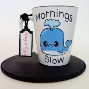 Mornings Blow Sad Whale 14 oz Funny Humorous Hand Painted Coffee Cup Mug