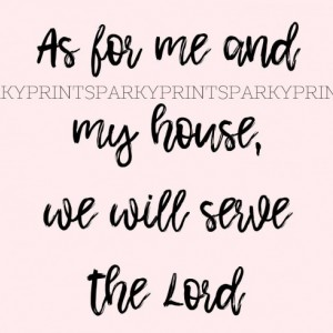 As For Me and My House We Will Serve The Lord - 8x10