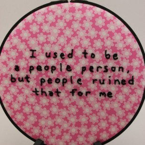 "Misanthropic ""I used to be a people person, but people ruined that for me."" 8 Inch Hoop, Hand Embroidered Hoop Art. Modern Wall Hanging."
