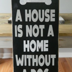 A House Is Not A Home Without A Dog - Heavily Distressed Wood Sign - Pet Sign - Dog Sign - Dog Lover