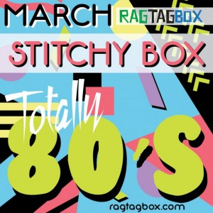 March Rag Tag Box STITCHY Box Themed Monthly Mystery Box - TOTALLY 80'S - - surprise every month! pls read description!