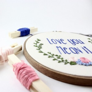 Love You Mean It Embroidery Hoop Art