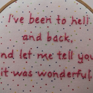I've Been to Hell and Back, Hand Stiched Modern Embroidery Hoop Wall Hanging Decor. Ready to Ship!