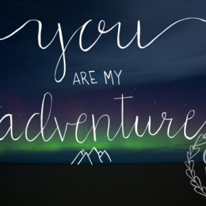 "Love&Adventure Quote Poster ""You are my Adventure""  11x17 wall decor mountain, northern lights background"