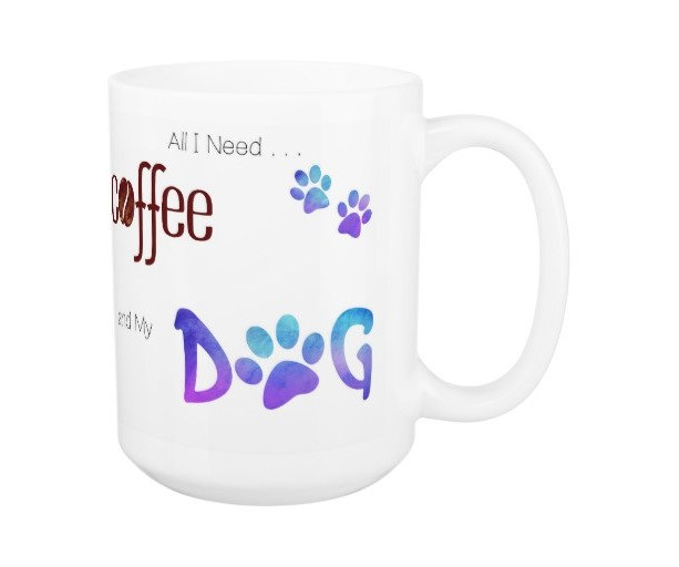 Dog Lover Mug - Dog Coffee Mug - All I Need is Coffee and My Dog 21A - Cute Coffee Mug - Dog Mom Gift - Dog Lover Gift - Unique Coffee Mug