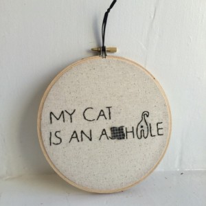 My Cat is an A**hole Embroidery Needleart Wall Art Hoop