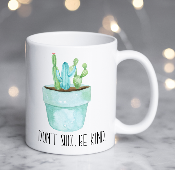 Don't Succ. Be Kind - Succulent Coffee Mug - Succulent Gift