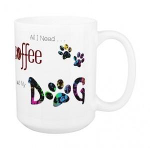 Dog Lover Mug - Dog Coffee Mug - All I Need is Coffee and My Dog 12 - Cute Coffee Mug - Dog Mom Gift - Dog Lover Gift - Unique Coffee Mug
