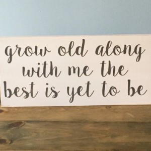 Grow Old Along With Me - Wood Sign, Home Decor Sign, Decorative Wood Sign, Fixer Upper Sign, Living Room Decor, Handmade Wood Sign