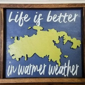 Life Is Better In Warmer Weather Wood Sign
